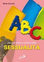 ABC per una visione cristiana della sessualità - Cascone Mario