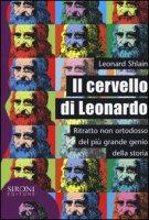 Il cervello di Leonardo. Ritratto non ortodosso del più grande genio della storia - Shlain Leonard