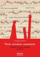 Poeti, trovatori, cantastorie. Il Medioevo ri-suona a Bologna per Dante - Brunetti Giuseppina