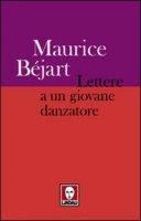 Lettere a un giovane danzatore - Béjart Maurice