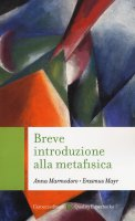 Breve introduzione alla metafisica - Anna Marmodoro , Erasmus Mayr