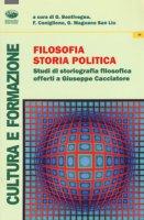 Filosofia, storia, politica. Studi di storiografia filosofica offerti a Giuseppe Cacciatore