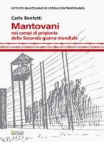 Mantovani nei campi di prigionia della Seconda guerra mondiale - Benfatti Carlo