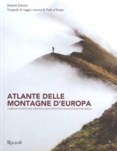 Copertina di 'Atlante delle montagne d'Europa. 5 mesi di avventure, paesaggi e incontri fra le montagne più belle. Ediz. illustrata'