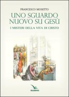 Uno sguardo nuovo su Gesù - Francesco Mosetto