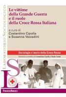 Le vittime della Grande Guerra e il ruolo della Croce Rossa Italiana - AA. VV.