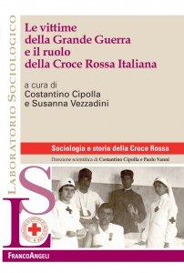 Copertina di 'Le vittime della Grande Guerra e il ruolo della Croce Rossa Italiana'