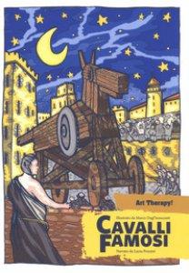 Copertina di 'Cavalli famosi. Il primo colouring book per imparare la storia e dimenticare lo stress. Ediz. illustrata'