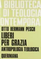 Liberi per grazia. Antropologia teologica (BTC 054) - Pesch Otto H.