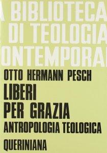 Copertina di 'Liberi per grazia. Antropologia teologica (BTC 054)'