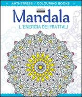 Mandala l'energia dei frattali. Antistress