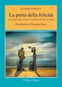 Copertina di 'Porta della felicità. L'esistenza umana alla luce del pensiero di Viktor E. Frankl (La)'
