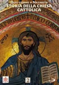 Copertina di 'Quel giorno a Nazareth. Storia della Chiesa Cattolica 2'
