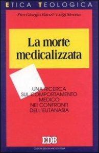 Copertina di 'La morte medicalizzata. Una ricerca sul comportamento medico nei confronti dell'eutanasia'