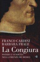 La congiura. Potere e vendetta nella Firenze dei Medici - Cardini Franco, Frale Barbara