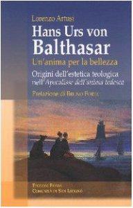 """Copertina di 'Hans Urs von Balthasar: un'anima per la bellezza. Origini dell'estetica teologica nell'""""Apocalisse dell'anima tedesca""""'"""