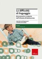 Le difficoltà di linguaggio. Riconoscerle e trattarle dall'infanzia all'adolescenza - Riccardi Ripamonti Itala, Annunziata Emilia