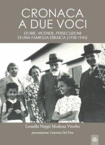 Copertina di 'Cronaca a due voci. Storie e vicende, persecuzioni di una famiglia ebraica (1938-1945)'