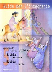 Copertina di 'Giocando con la Bibbia. La Bibbia racconta. La Bibbia ci parla [vol. 5]'