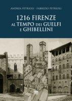 1216. Firenze al tempo dei guelfi e ghibellini - Petrioli Andrea, Petrioli Fabrizio