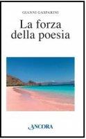 La forza della poesia - Gasparini Luigi