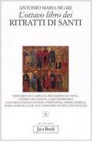 L'ottavo libro dei ritratti di santi - Sicari Antonio M.