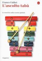 L' ascolto tabù. Le musiche nello scontro globale - Fabbri Franco