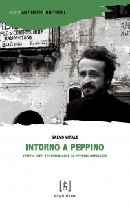 Copertina di 'Intorno a Peppino. Tempo, idee, testimonianze su Peppino Impastato'