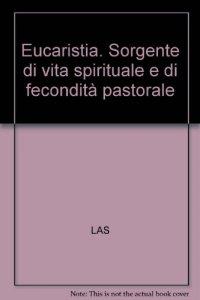 Copertina di 'Eucaristia. Sorgente di vita spirituale e di fecondità pastorale'