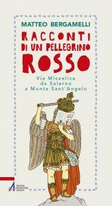 Copertina di 'Racconti di un pellegrino rosso. Via Micaelica da Salerno a Monte Sant'Angelo'