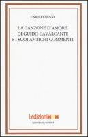 La canzone d'amore di Guido Cavalcanti e i suoi antichi commenti - Fenzi Enrico