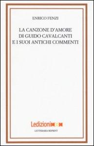 Copertina di 'La canzone d'amore di Guido Cavalcanti e i suoi antichi commenti'