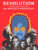 Revolution. Musica e ribelli 1966-1970. Dai Beatles a Woodstock. Ediz. illustrata