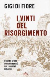 Copertina di 'I vinti del Risorgimento. Storia e storie di chi combatté per i Borbone di Napoli. Nuova ediz.'