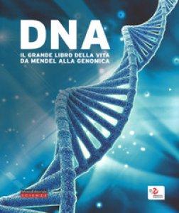 Copertina di 'DNA. Il grande libro della vita da Mendel alla genomica. Catalogo della mostra (Roma, 10 febbraio-18 giugno 2017). Ediz. a colori'