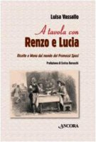A tavola con Renzo e Lucia - Vassallo Luisa