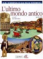 La Chiesa e la sua storia [vol_3] / L'ultimo mondo antico dal 381 al 600