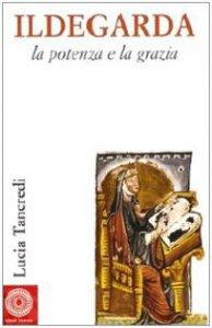 Copertina di 'Ildegarda, la potenza e la grazia'