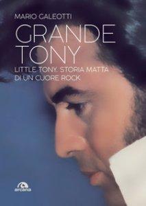 Copertina di 'Grande Tony. Little Tony. Storia matta di un cuore rock'