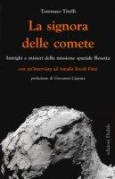 La signora delle comete. Intrighi e misteri della missione spaziale Rosetta - Tirelli Tommaso, Ercoli Finzi Amalia