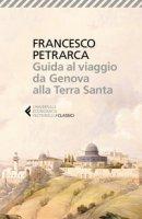 Guida al viaggio da Genova alla Terra Santa. Itinerarium Syriacum. Testo latino a fronte - Petrarca Francesco