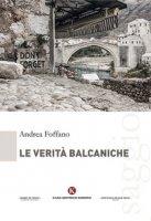 Le verità balcaniche - Foffano Andrea