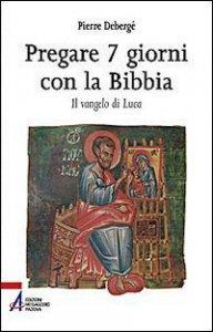 Copertina di 'Pregare 7 giorni con la Bibbia. Il vangelo di Luca'