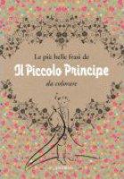 Le più belle frasi de «Il Piccolo Principe» da colorare - Antoine De Saint-Exupéry