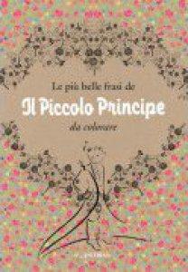 Copertina di 'Le più belle frasi de «Il Piccolo Principe» da colorare'