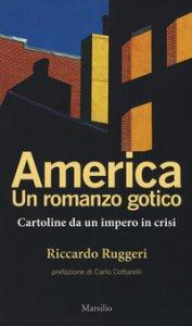 Copertina di 'America. Un romanzo gotico. Cartoline da un impero in crisi'