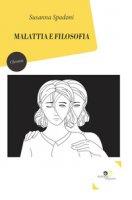 Malattia e filosofia - Spadoni Susanna