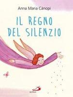 Il regno del silenzio - Anna Maria Rina Adele C�nopi, Loretta Serofilli