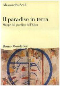Copertina di 'Il paradiso in terra. Mappe del giardino dell'Eden'