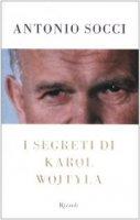 I segreti di Karol Wojtyla - Socci Antonio